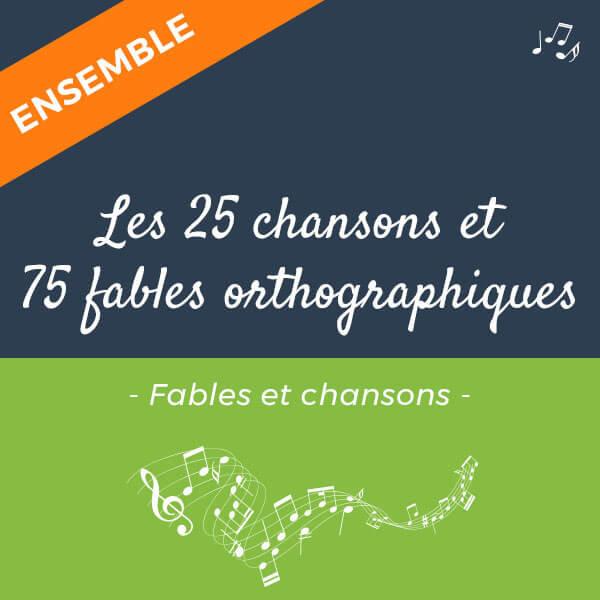 Méthodes pour apprendre l'orthographe : 75 fables et 25 chansons