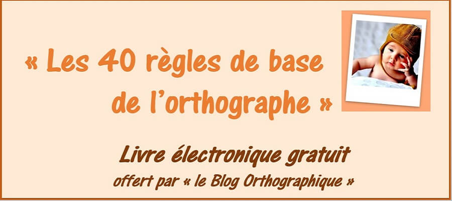40 règles de base de l'orthographe