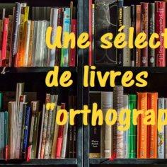 sélection de livres sur l'orthographe