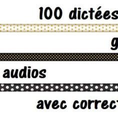 Présentées, dictées à haute voix, corrigées : 100 dictées gratuites